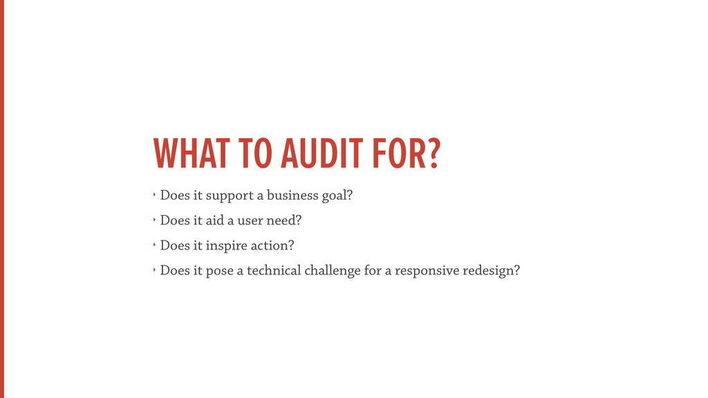 WHAT TO AUDIT FOR? ‣ Does it support a business...
