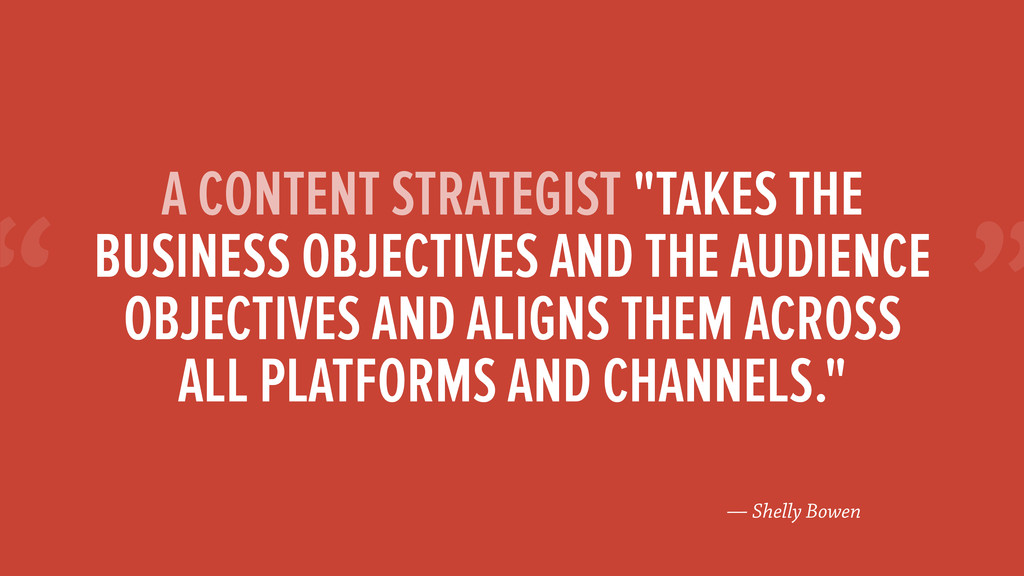 """"""" — Shelly Bowen A CONTENT STRATEGIST """"TAKES TH..."""