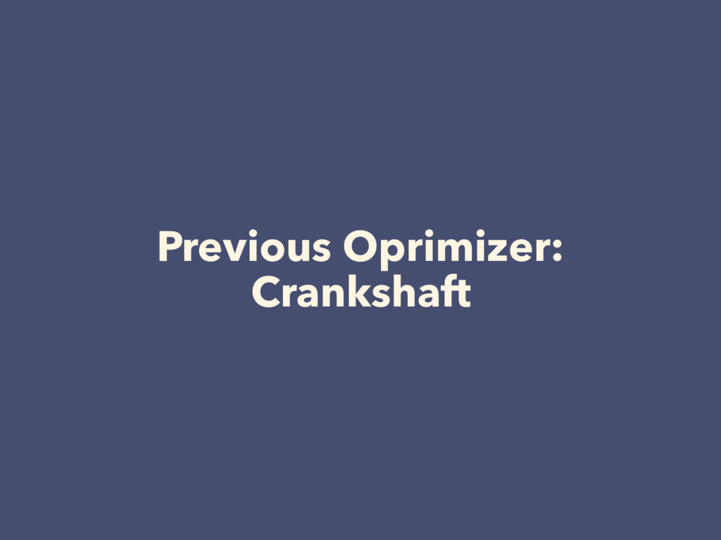 Previous Oprimizer: Crankshaft