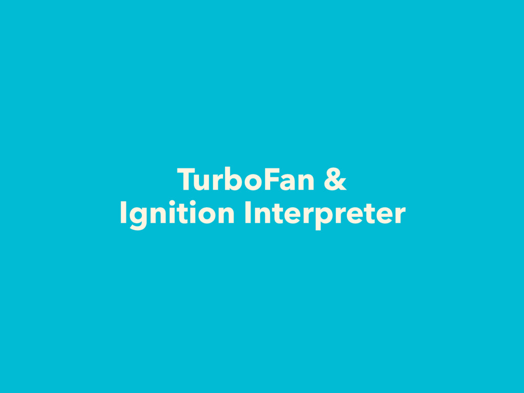 TurboFan & Ignition Interpreter