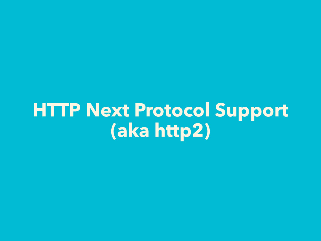 HTTP Next Protocol Support (aka http2)
