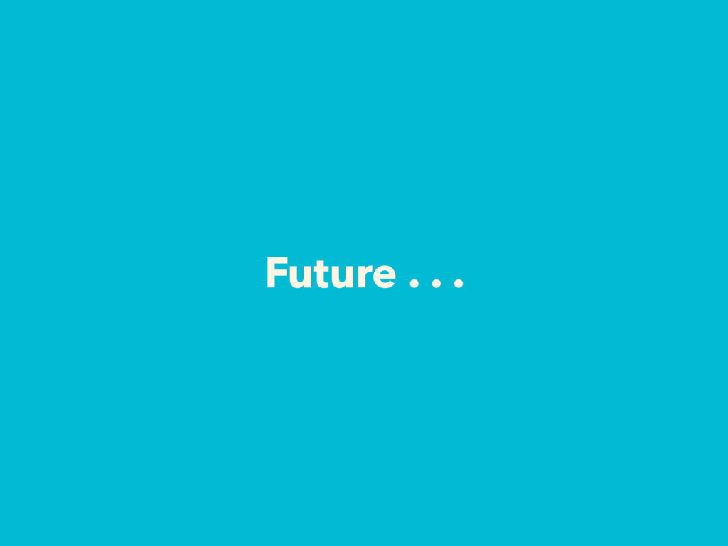 Future . . .