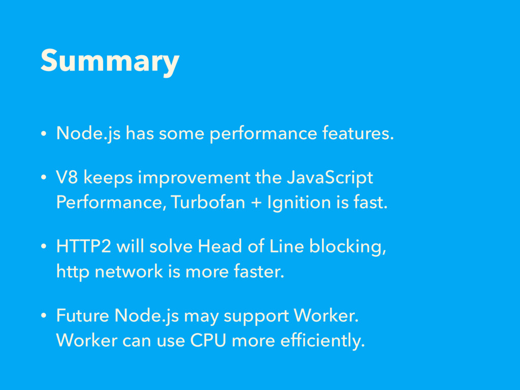 Summary • Node.js has some performance features...