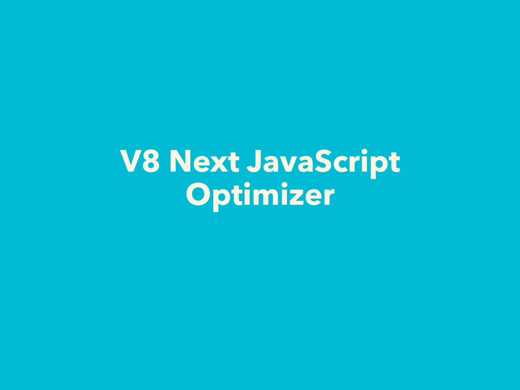 V8 Next JavaScript Optimizer
