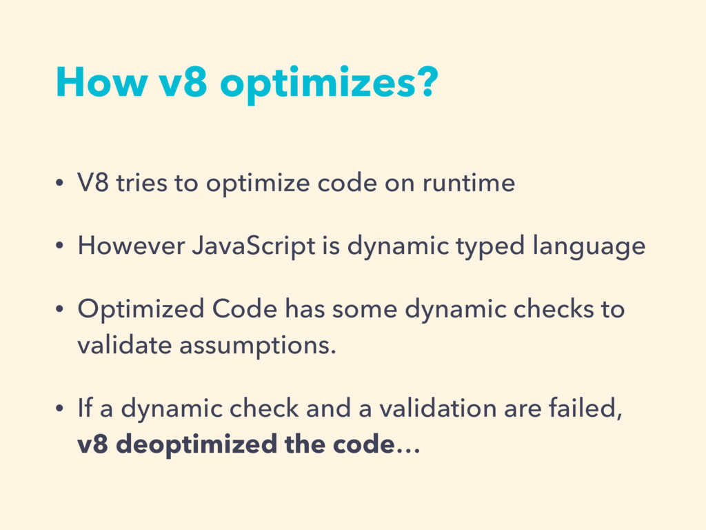 How v8 optimizes? • V8 tries to optimize code o...