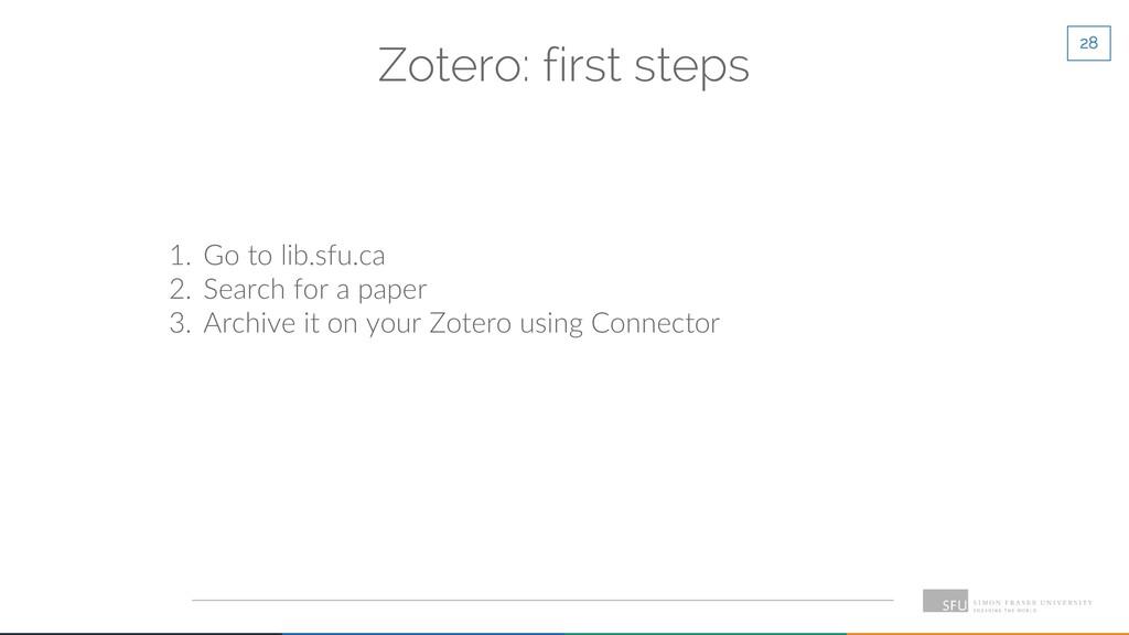 28 Zotero: first steps 1. Go to lib.sfu.ca 2. S...