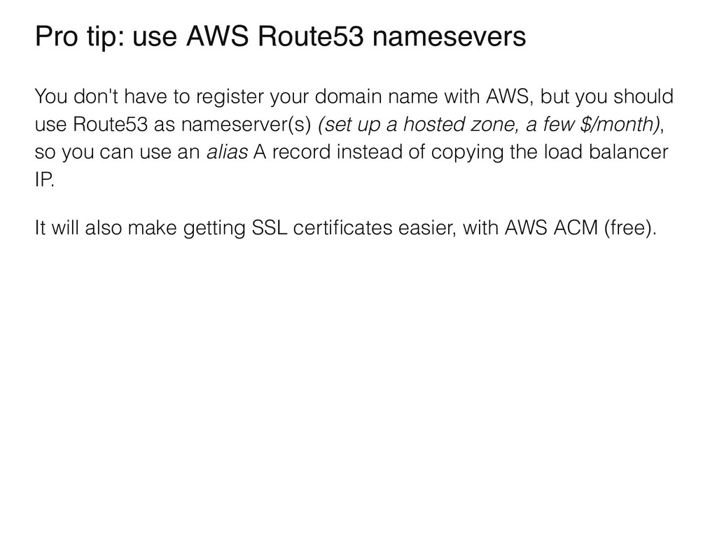 Pro tip: use AWS Route53 namesevers You don't h...