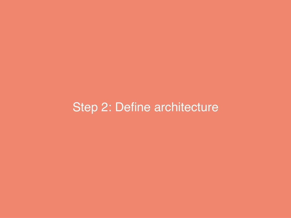 Step 2: Define architecture