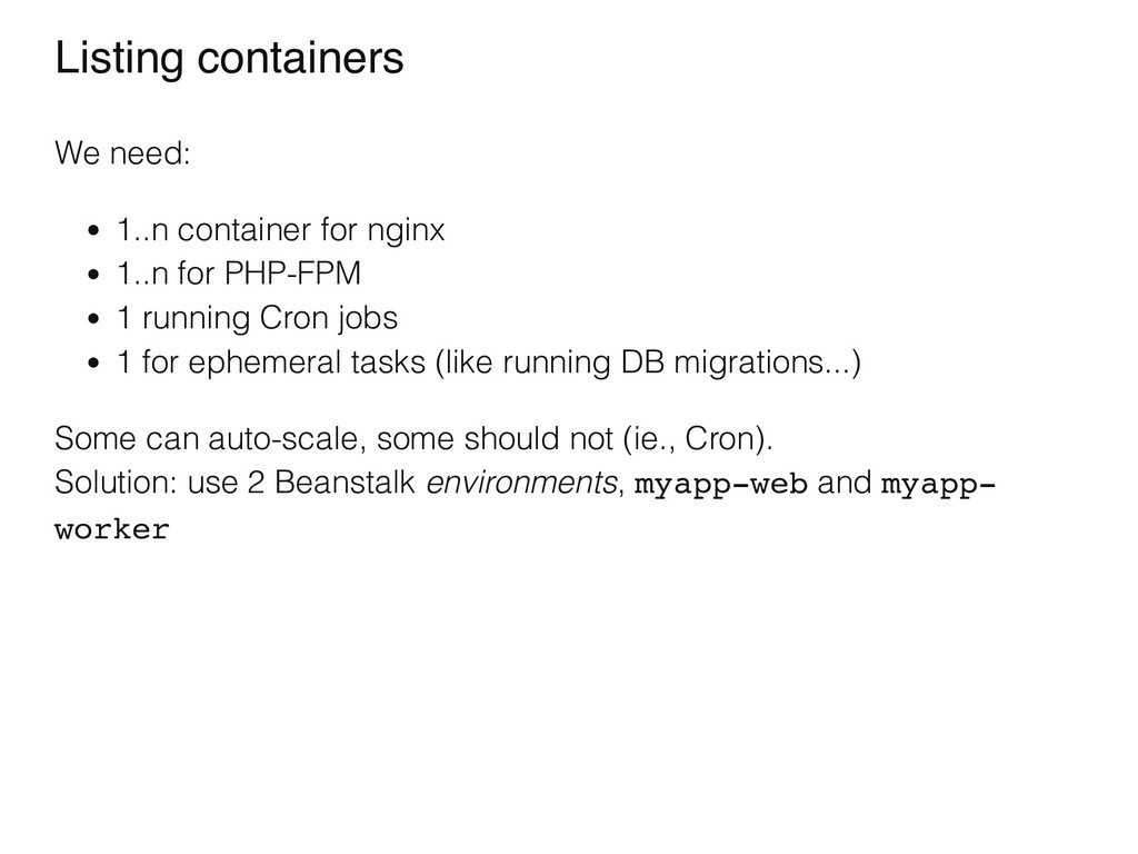 Listing containers We need: 1..n container for ...