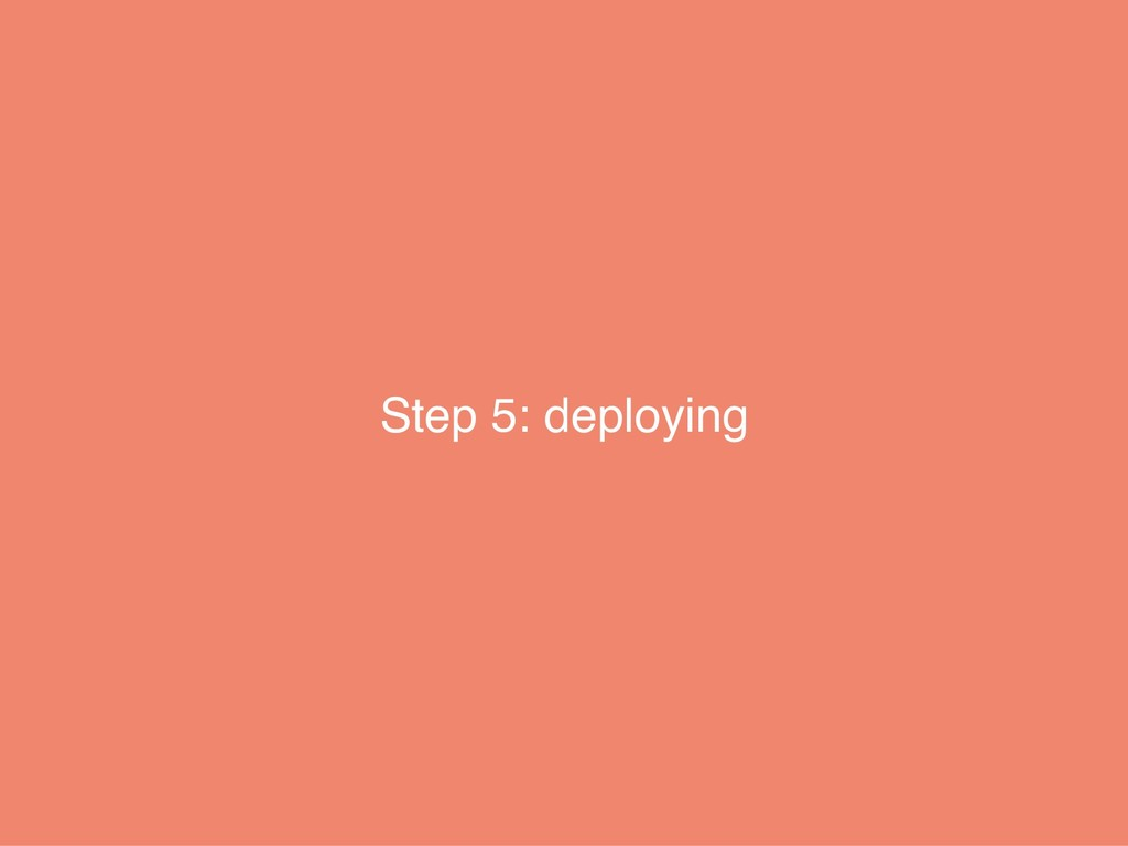 Step 5: deploying