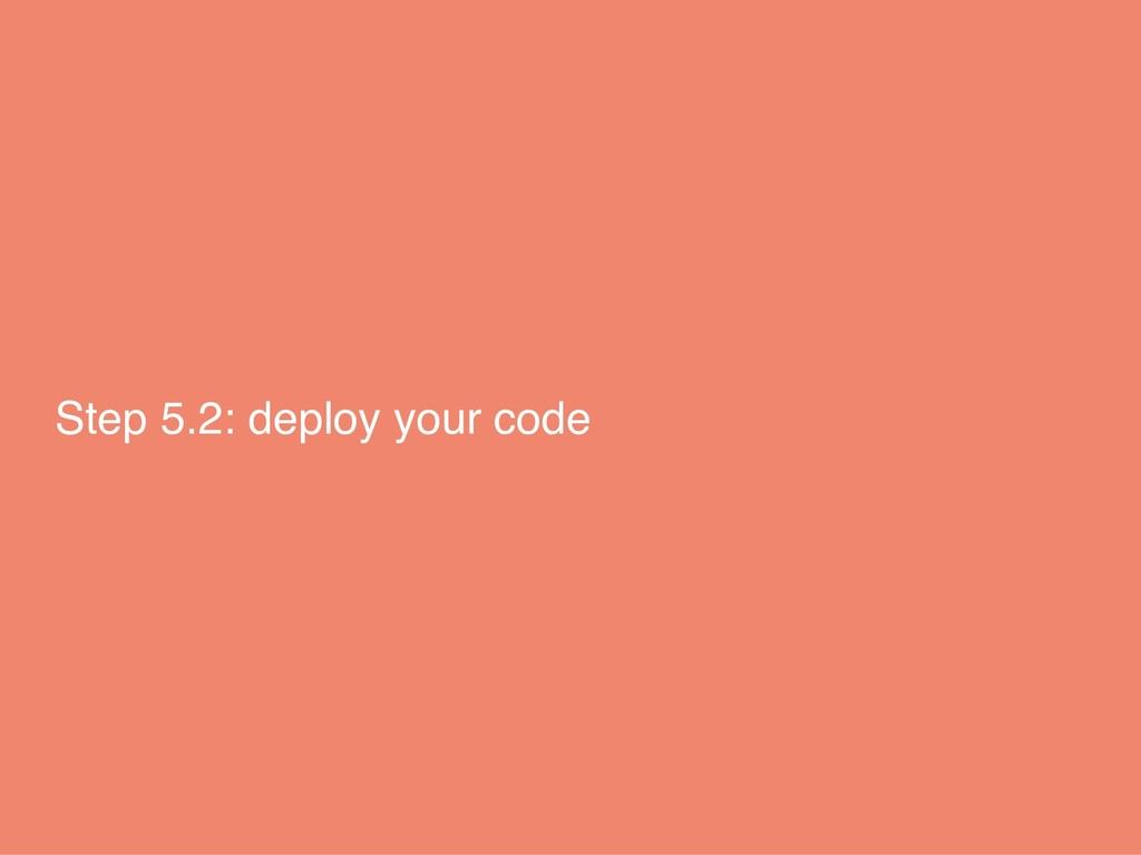 Step 5.2: deploy your code