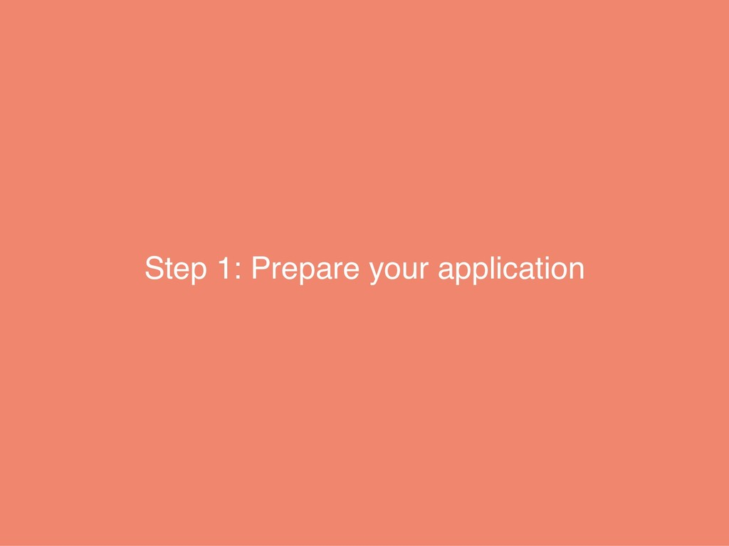 Step 1: Prepare your application