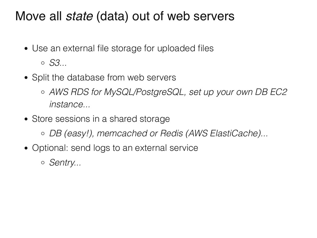 Move all state (data) out of web servers Use an...