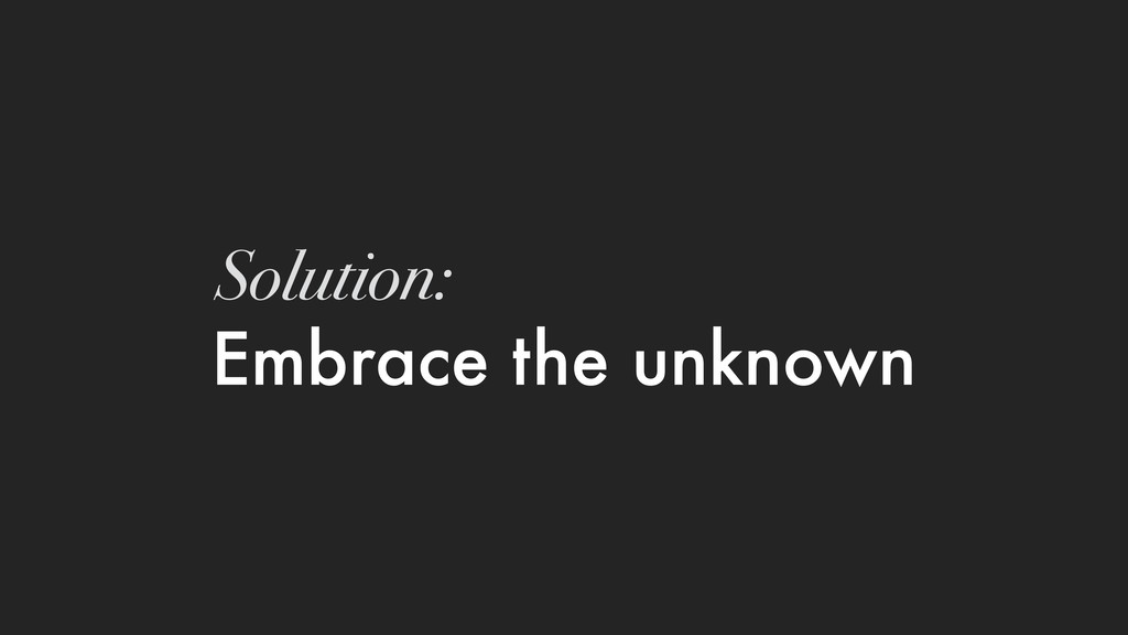 Embrace the unknown Solution: