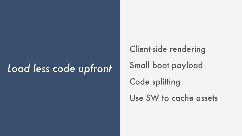 Load less code upfront Client-side rendering Sm...