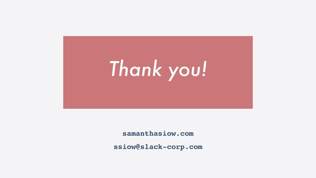 Thank you! samanthasiow.com ssiow@slack-corp.com