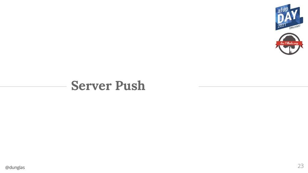 @dunglas Server Push 23
