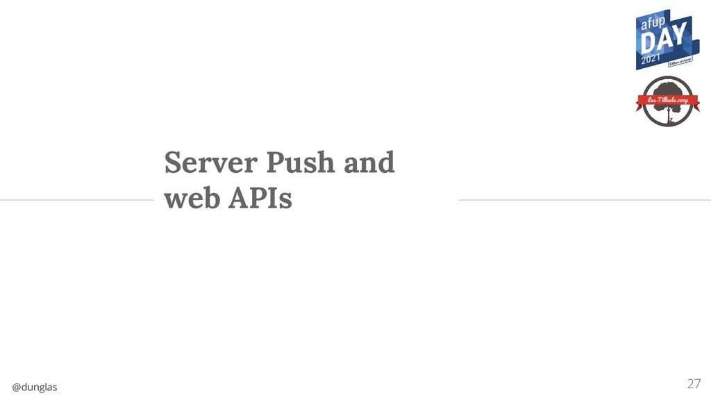 @dunglas Server Push and web APIs 27