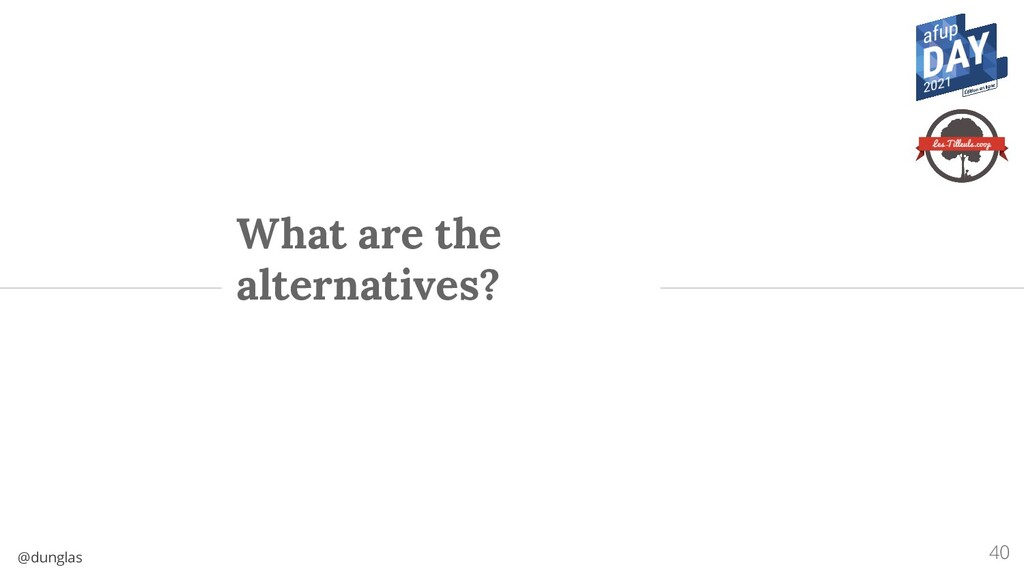@dunglas What are the alternatives? 40