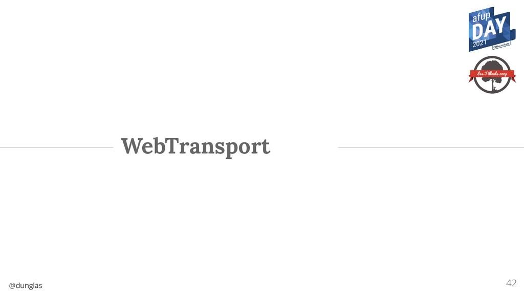 @dunglas WebTransport 42
