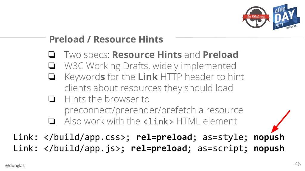 @dunglas Preload / Resource Hints ❏ Two specs: ...