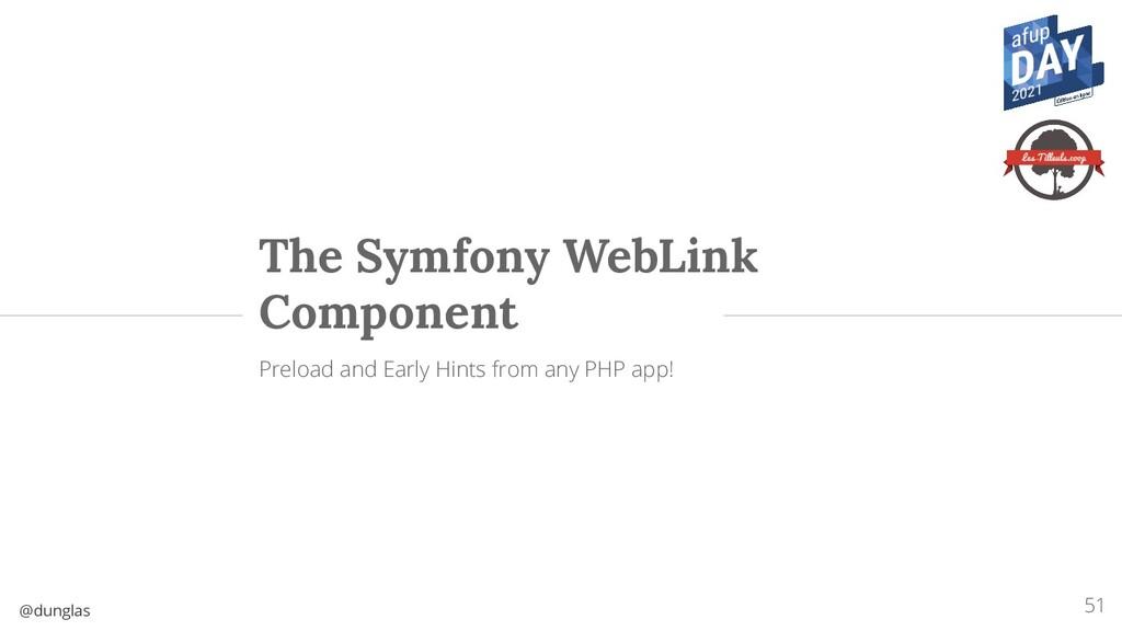 @dunglas The Symfony WebLink Component Preload ...