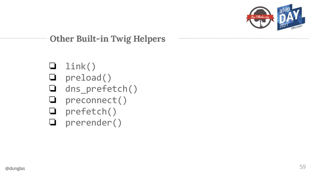 @dunglas Other Built-in Twig Helpers ❏ link() ❏...