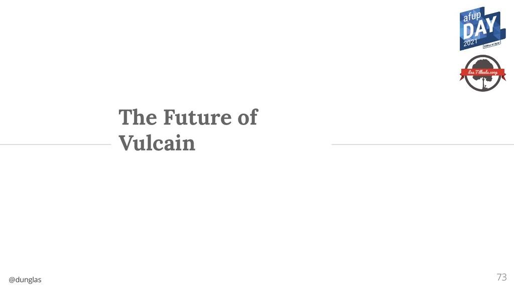 @dunglas The Future of Vulcain 73