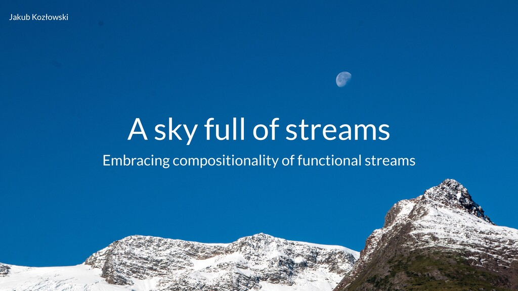 A sky full of streams Embracing compositionalit...