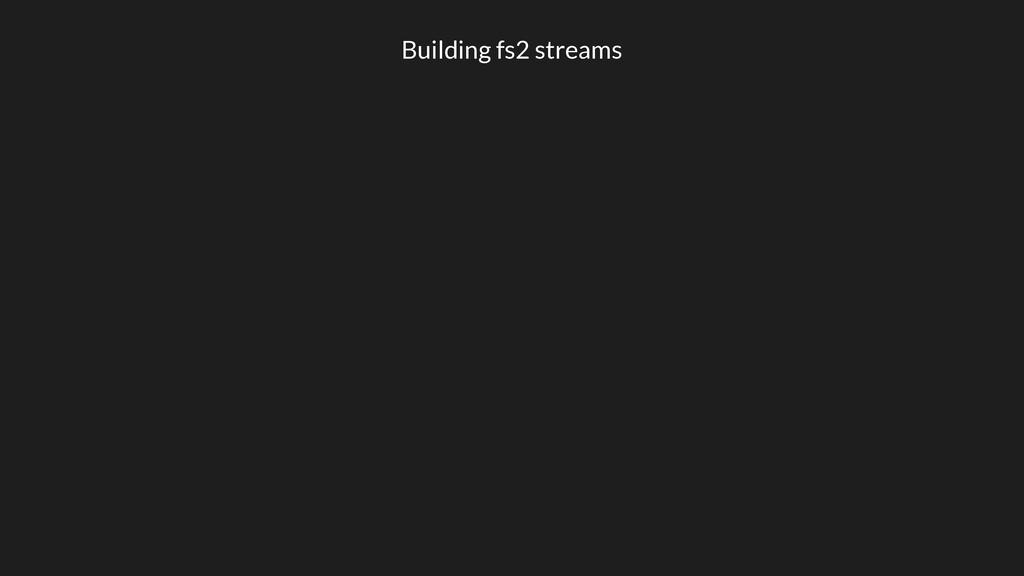 Building fs2 streams