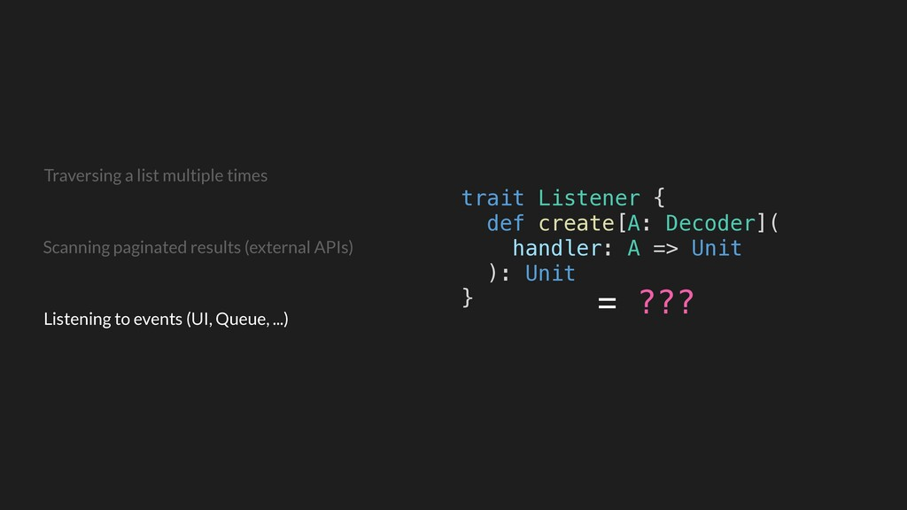 trait Listener { def create[A: Decoder]( handle...