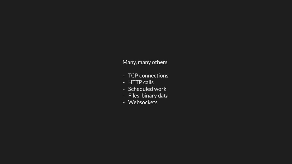 Many, many others - TCP connections - HTTP call...
