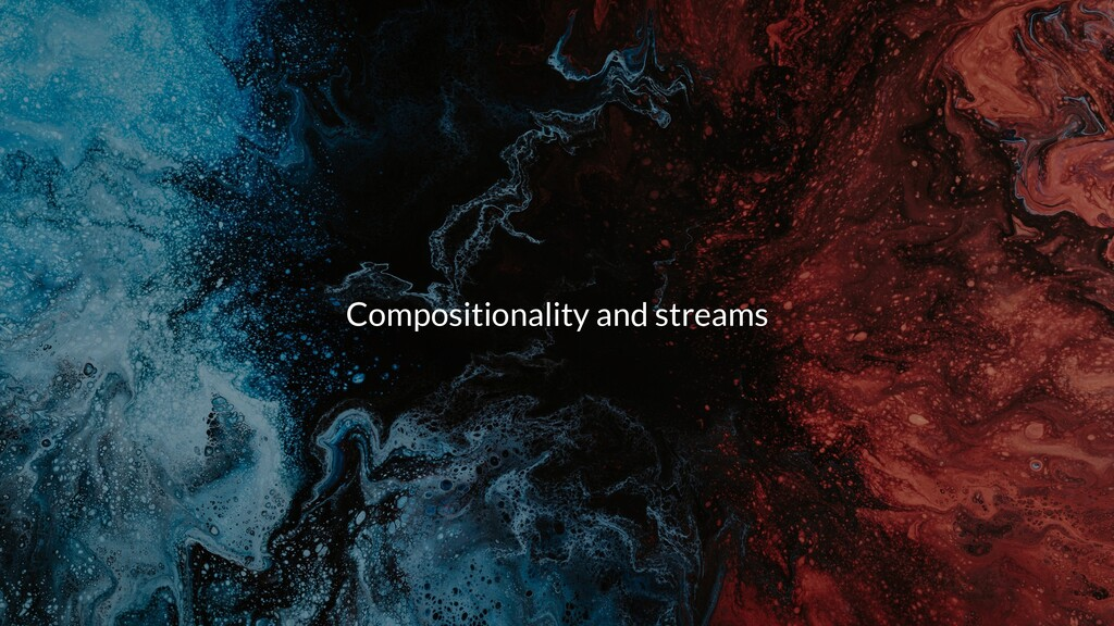 Compositionality and streams