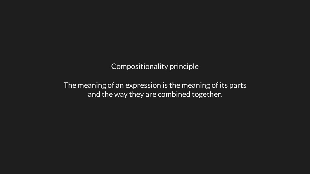 Compositionality principle The meaning of an ex...