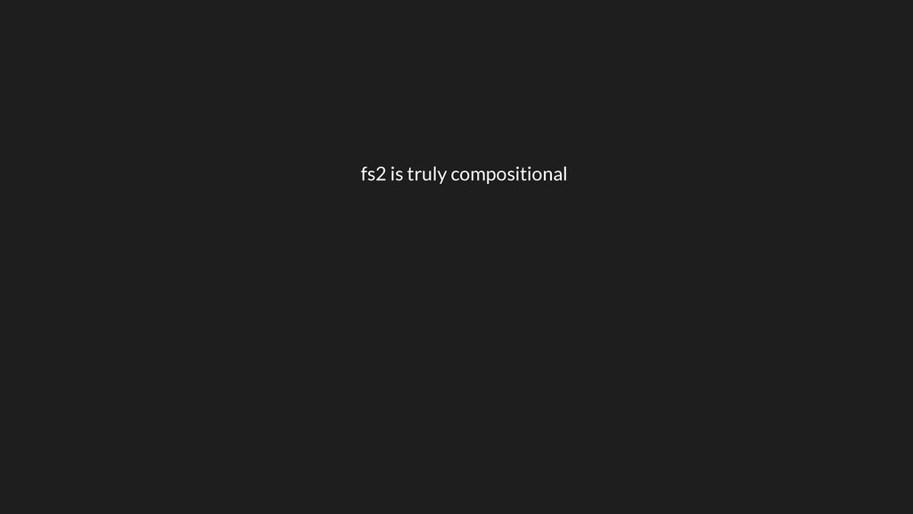 fs2 is truly compositional