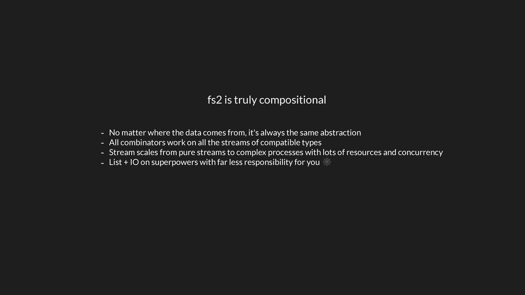 fs2 is truly compositional - No matter where th...