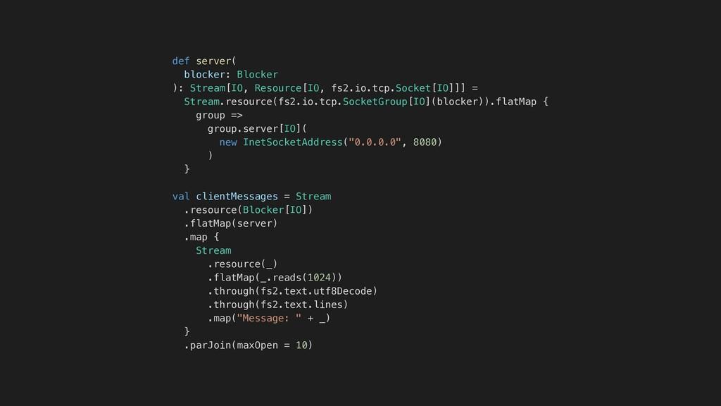 def server( blocker: Blocker ): Stream[IO, Reso...