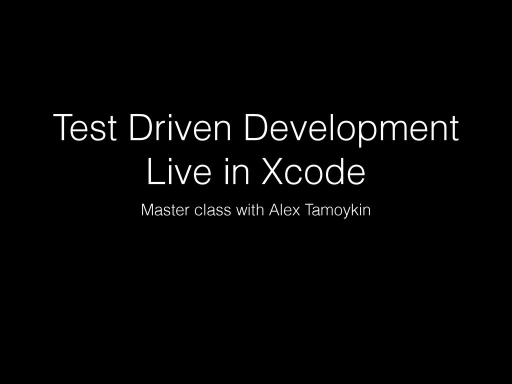 Test Driven Development Live in Xcode Master cl...