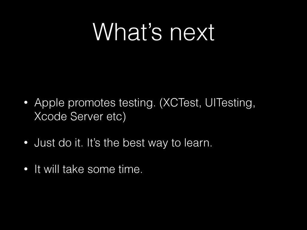 What's next • Apple promotes testing. (XCTest, ...