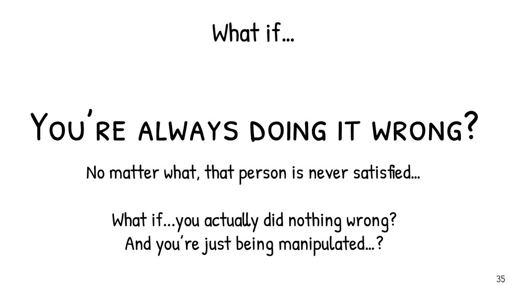 You're always doing it wrong? No matter what, t...