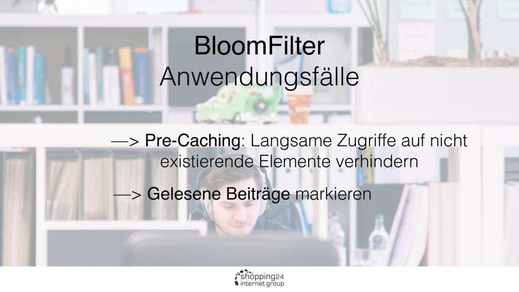 BloomFilter Anwendungsfälle —> Pre-Caching: Lan...