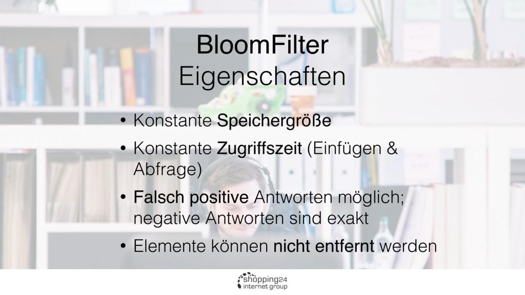 BloomFilter Eigenschaften • Konstante Speicherg...