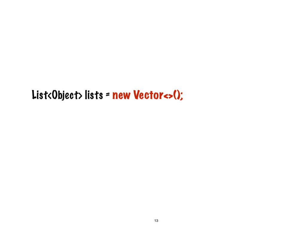 13 List<Object> lists = new Vector<>();