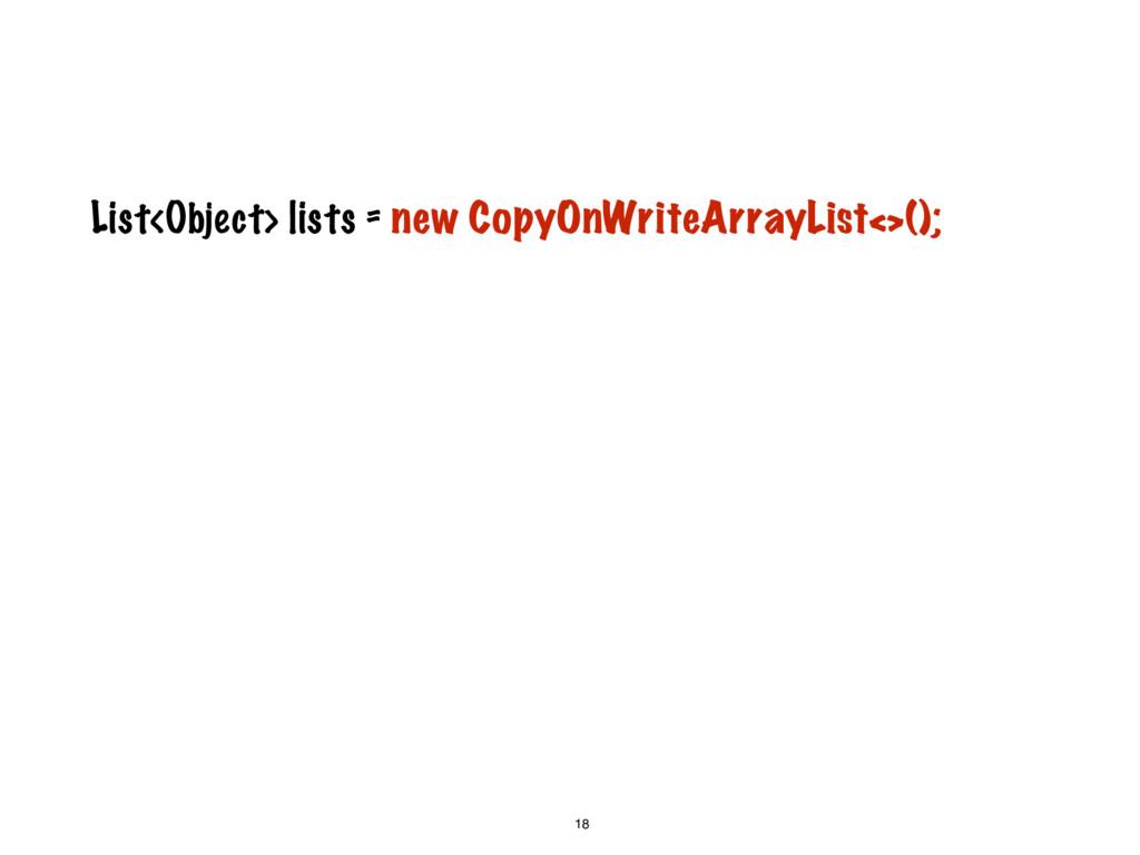 18 List<Object> lists = new CopyOnWriteArrayLis...