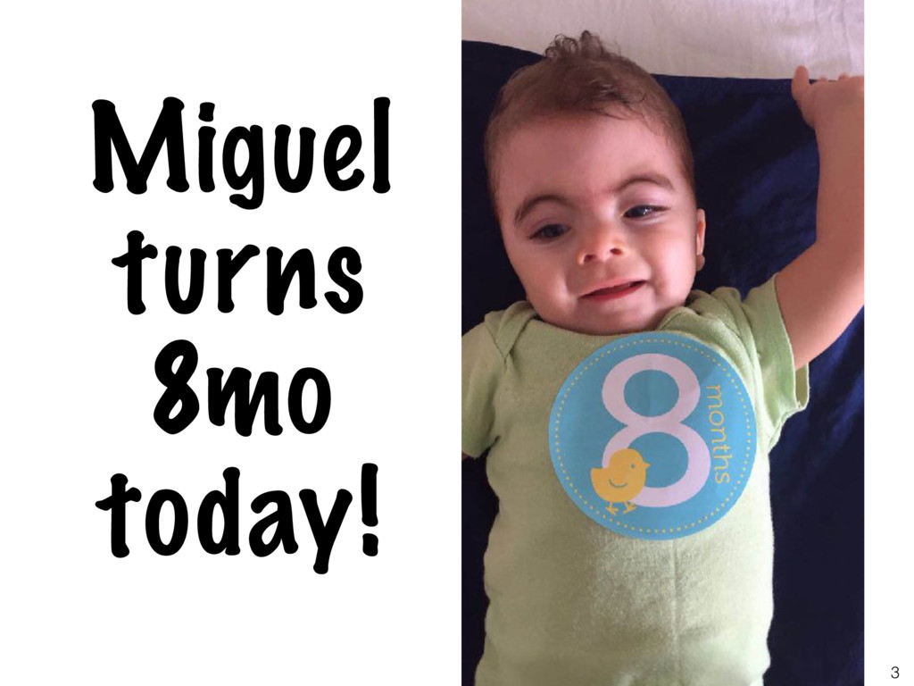 3 Miguel turns 8mo today!