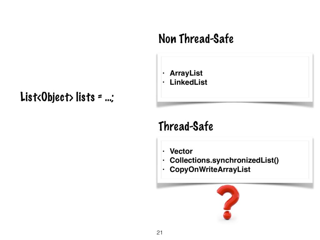 21 List<Object> lists = …; • ArrayList • Linked...