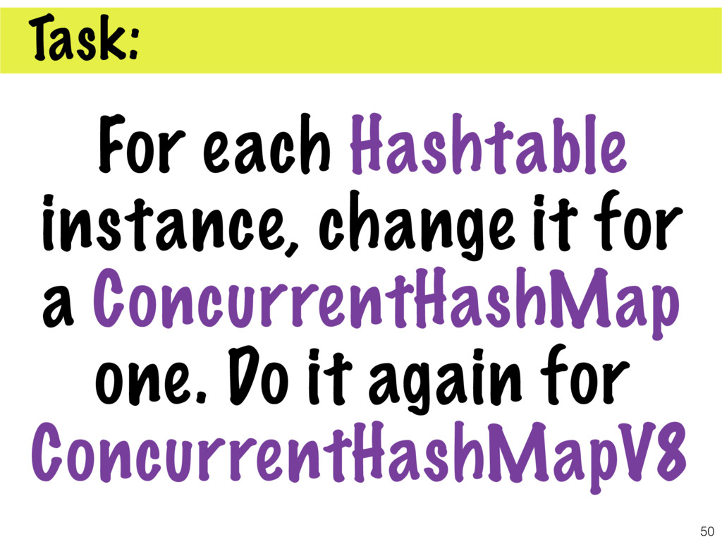 50 For each Hashtable instance, change it for a...