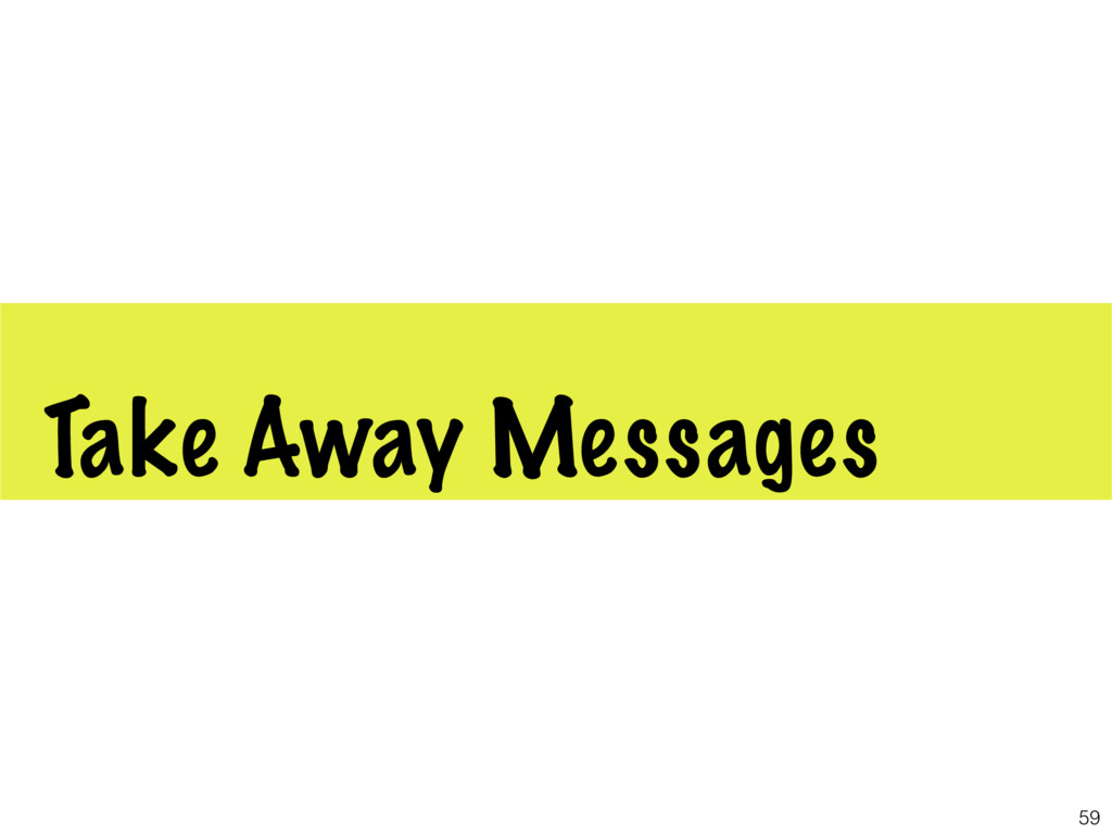 Take Away Messages 59