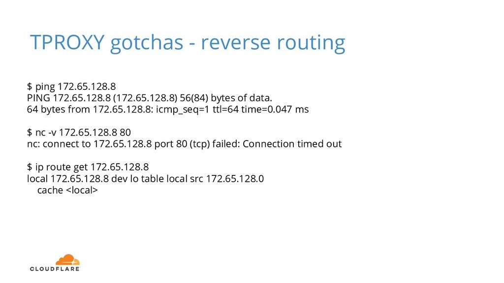 TPROXY gotchas - reverse routing $ ping 172.65....