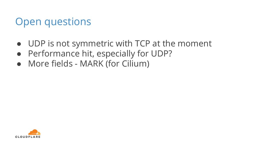 Open questions ● UDP is not symmetric with TCP ...